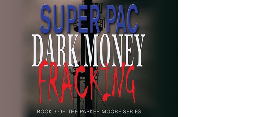 Super Pac Dark Money Fracking
